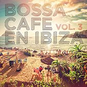 Bossa Cafe en Ibiza, Vol. 3 by Various Artists