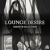 Lounge Desire: Smooth Selection by Various Artists