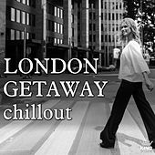 London Getaway Chillout by Various Artists