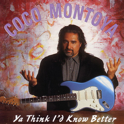 Ya Think I'd Know Better by Coco Montoya