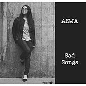 Sad Songs by Anja
