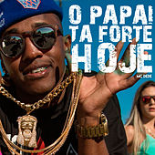 O Papai Ta Forte Hoje by Mc Dedê