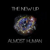 Almost Human by The New Up
