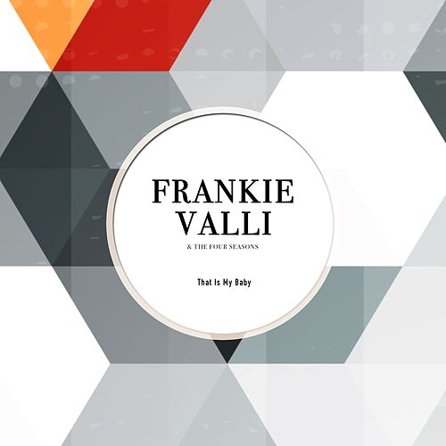 That Is My Baby von Frankie Valli & The Four Seasons