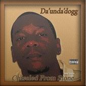 Chiseled from Stone by Da 'Unda' Dogg