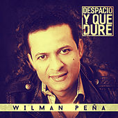 Despacio y Que Dure by Wilman Peña
