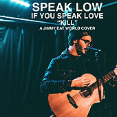 Kill by Speak Low If You Speak Love