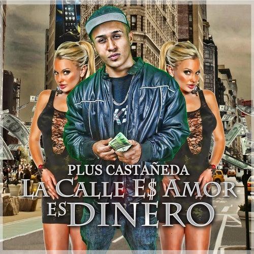 La Calle Es Amor Es Dinero by Plus Castañeda