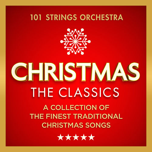 Christmas – The Classics – Featuring White Christmas, Deck The Halls, Sleigh Ride, The Twelve Days of Christmas & Many More by 101 Strings Orchestra
