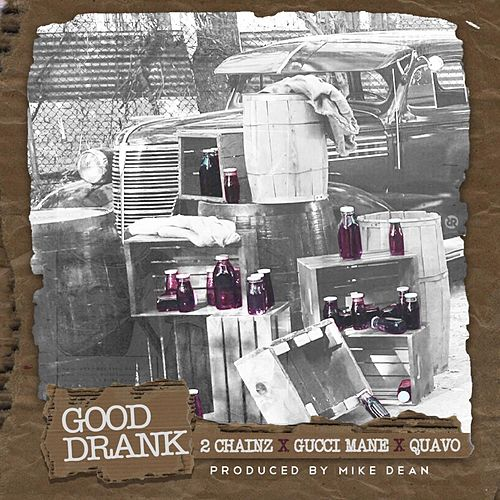 Good Drank (feat. Quavo & Gucci Mane) by 2 Chainz