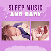 Sleep Music and Baby – Soothing Melodies for Baby, Deep Sleep, Calm Lullabies, Quiet Child by Sleeping Baby Music