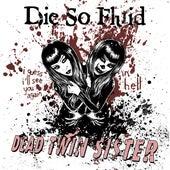 Dead Twin Sister by Die So Fluid
