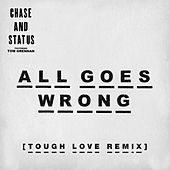 All Goes Wrong (Tough Love Remix) by Chase & Status