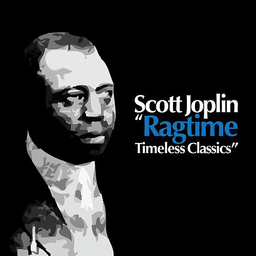 Ragtime: Timeless Classics by Scott Joplin