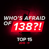Who's Afraid Of 138?! Top 15 - 2016-11 by Various Artists