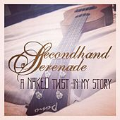 A Naked Twist in My Story by Secondhand Serenade