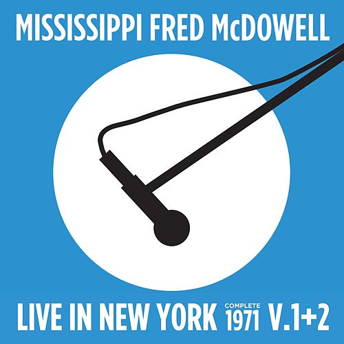 Live in New York (Complete 1971 Vol., 1 & 2) by Mississippi Fred McDowell