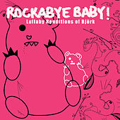Lullaby Renditions of Bjork by Rockabye Baby!