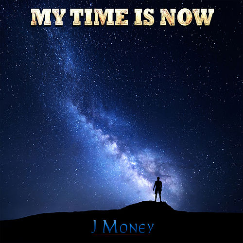 My Time Is Now by J-Money