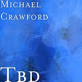 Tbd (feat. Chas Evans) by Michael Crawford
