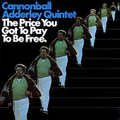 The Price You Got To Pay To Be Free by Cannonball Adderley