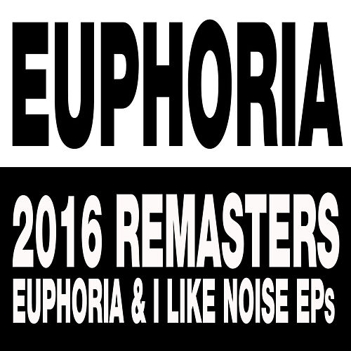 Euphoria & I Like Noise EPs by Euphoria