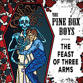 The Feast of Three Arms by The Pine Box Boys