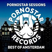 Pornostar Sessions: Best of Amsterdam by Various Artists