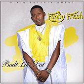 Badt Like Dat by Funky Fresh