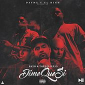 Dime Que Si (feat. Rayo & Toby & Alexio) by Dayme y El High