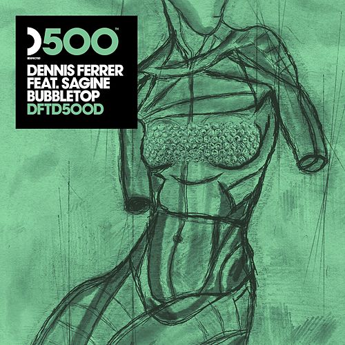 Bubbletop (feat. Sagine) (DF's Bubble Wrapped Mix) by Dennis Ferrer