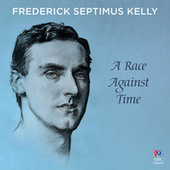 Frederick Septimus Kelly: A Race Against Time by Various Artists