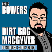 Dirt Bag Macgyver by Chris Bowers