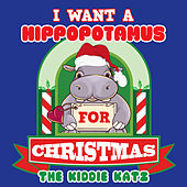 I Want a Hippopotamus for Christmas by The Kiddie Katz