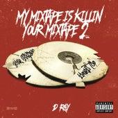 My Mixtape Is Killin' Your Mixtape 2 by D-Ray
