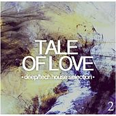 Tale of Love, Vol. 2 - Deep/Tech House Selection by Various Artists