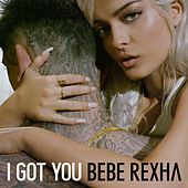 I Got You by Bebe Rexha