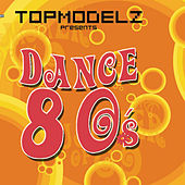 Topmodelz pres. Dance 80s by Various Artists