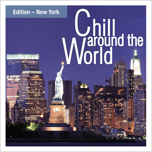 Chill Around The World - Edition New York by Various Artists