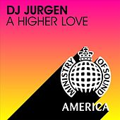 A Higher Love by DJ Jurgen