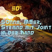 Sonne, Meer, Strand mit Joint in der Hand by Ed