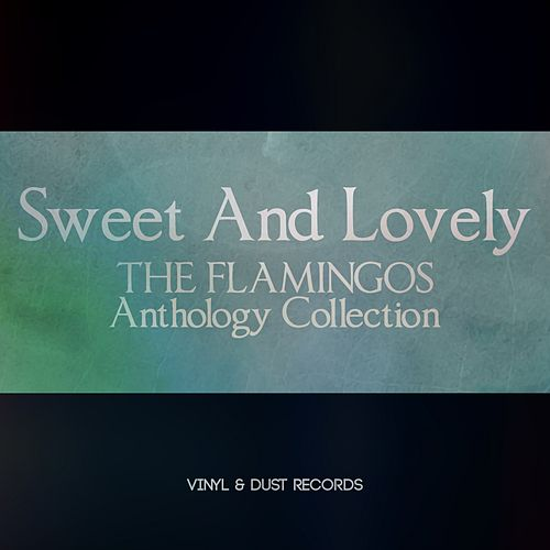 Sweet and Lovely (The Flamingos Anthology Collection) von The Flamingos