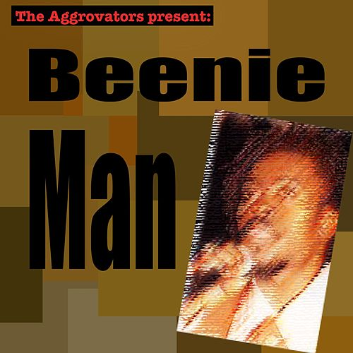 The Aggrovators Present Beenie Man by Beenie Man