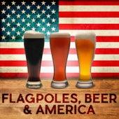 Flagpoles, Beer & America by Various Artists
