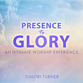 Presence to Glory - An Intimate Worship Experience by Dimitri Turner