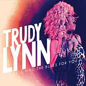 I'll Sing the Blues for You by Trudy Lynn