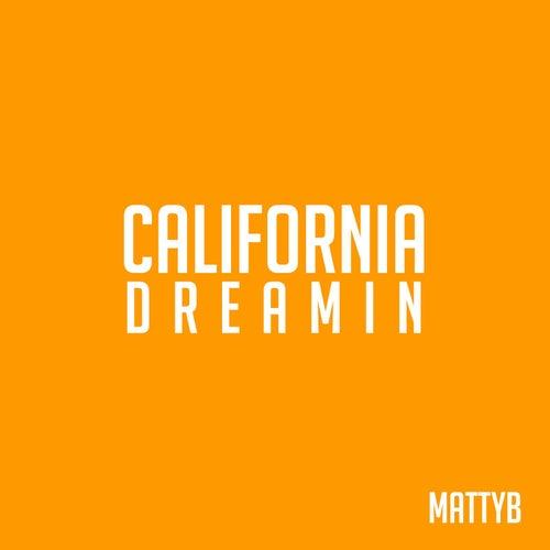 California Dreamin by Matty B