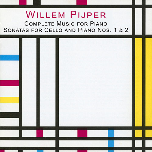 Pijper: Complete Music for Piano - Sonatas for Cello and Piano Nos. 1 & 2 by Terry King