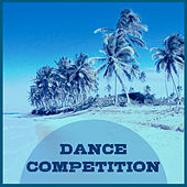 Dance Competition - Perfect Music, Great Holidays, Best Memories, Soft Sand, Sweet Drinks by Cafe Ibiza