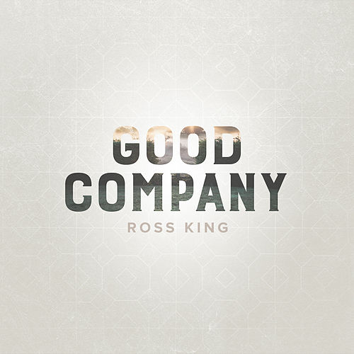 Good Company (feat. Jason Gray) - Single by Ross King
